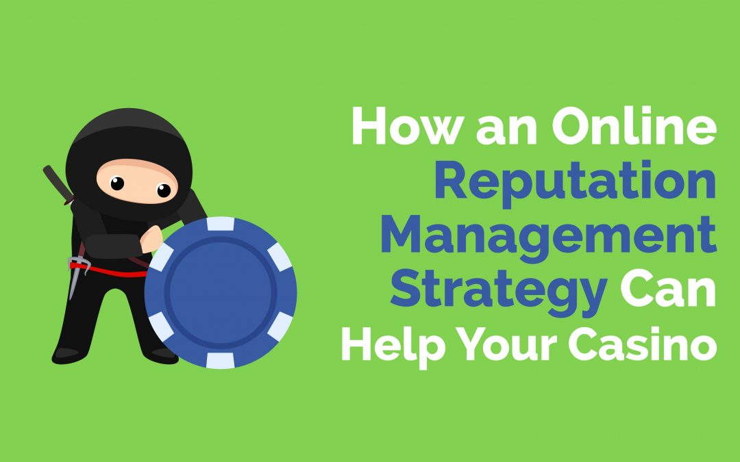 How an Online Reputation Management Strategy Can Help Your Casino