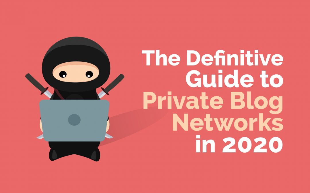 The Definitive Guide to Private Blog Networks in 2020