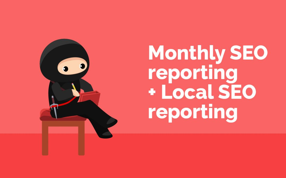 Monthly SEO reporting + Local SEO reporting – How To Impress Your Clients With Reports