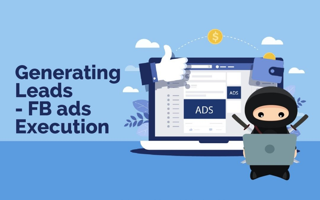 Generating Leads – FB Ads Execution